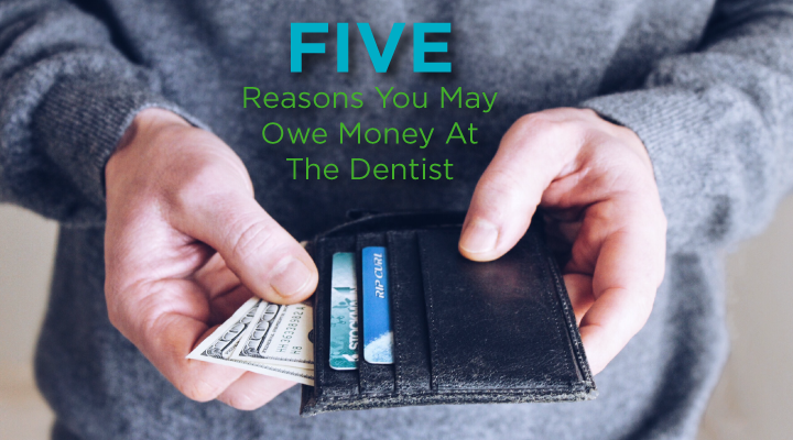 5 Reasons You May Owe Money Out-Of-Pocket at the Dentist
