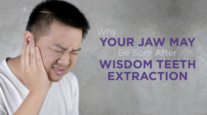 Why Your Jaw May Be Sore After Wisdom Teeth Extraction