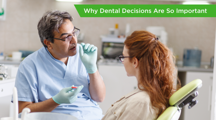 Why Dental Decisions Are So Important